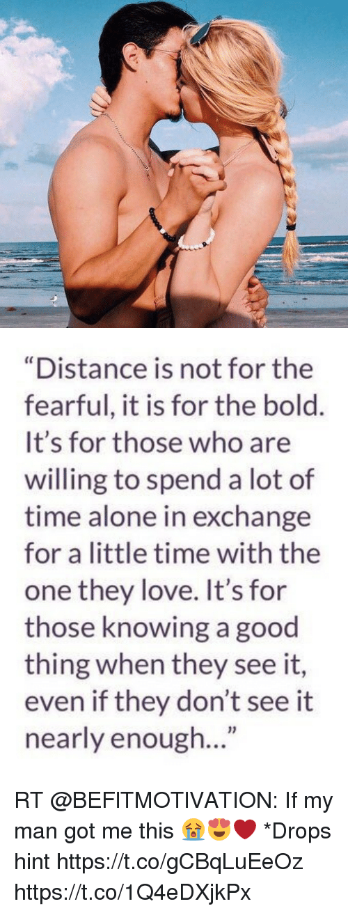 """Being Alone, Love, and Good: """"Distance is not for the  fearful, it is for the bold.  It's for those who are  willing to spend a lot of  time alone in exchange  for a little time with the  one they love. It's for  those knowing a good  thing when they see it,  even if they don't see it  nearly enoug... RT @BEFlTMOTlVATION: If my man got me this 😭😍❤️  *Drops hint https://t.co/gCBqLuEeOz https://t.co/1Q4eDXjkPx"""