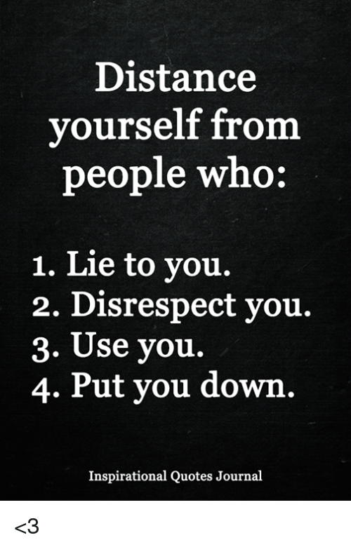 Distance Vourself From People Who 1 Lie To You 2 Disrespect You 3
