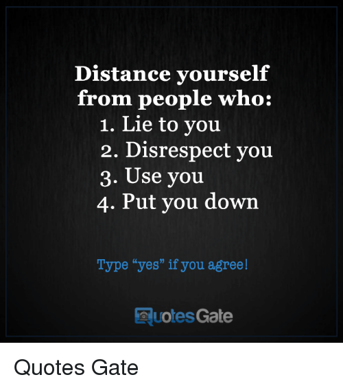 Distance Yourself From People Who 1 Lie To You 2 Disrespect You 3
