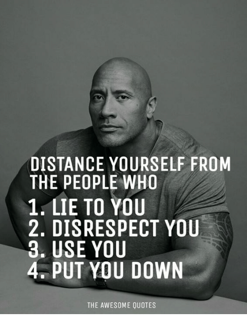 Distance Yourself From The People Who 1 Lie To You 2 Disrespect You