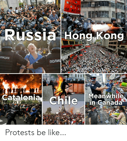 Be Like, Kfc, and Canada: DISTERSE  OR WE R  Russia Hong Kong  KFC  ПОЛИЧ  ОЛИЦИЯ  Meanwhile  in Canada  Catalonia Chile  POLICIA,  UCSC Protests be like…