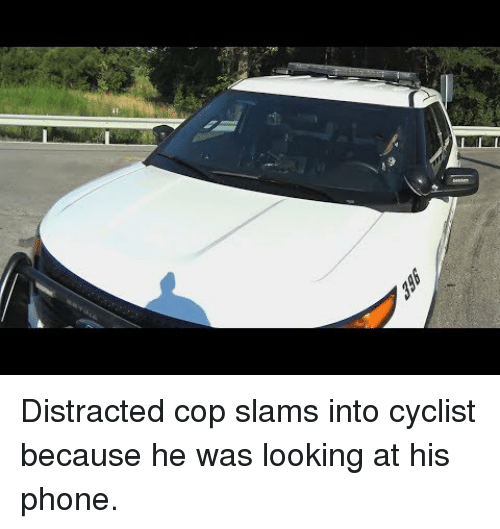 Phone, Looking, and Cop: Distracted cop slams into cyclist because he was looking at his phone.
