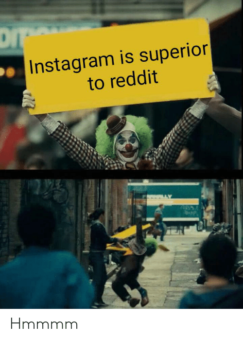 DIT Instagram Is Superior| to Reddit Hmmmm | Funny Meme on ME ME