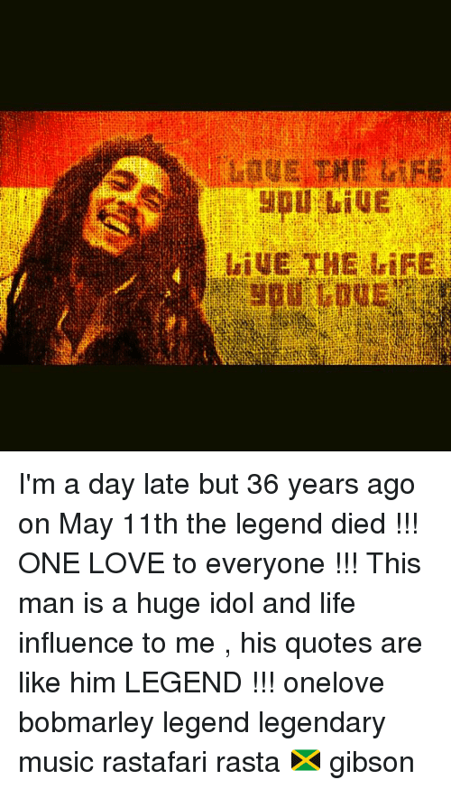 DiUE THE LIFE I'm A Day Late But 60 Years Ago On May 60th The Legend Mesmerizing Rastafari Love Quotes