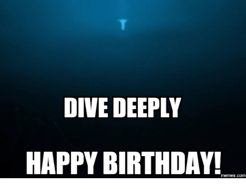 dive deeply happy birthday memes com 14120136 dive deeply happy birthday! memescom happy birthday meme on me me
