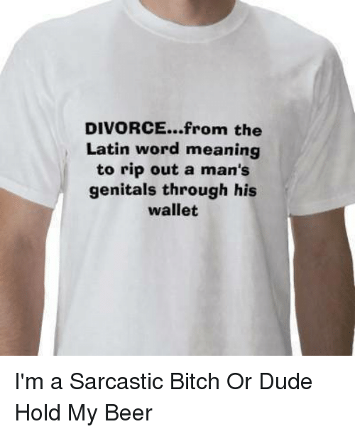 DIVORCEfrom the Latin Word Meaning to Rip Out a Man's Genitals