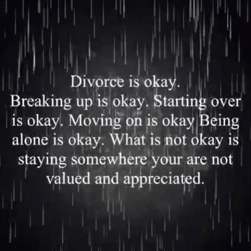 Being Alone, Memes, and Okay: Divorce is okay  Breaking up is okay. Starting over  | is okay. Moving on is okay Being  alone is okay. What is not okay is  staying somewhere your  valued and appreciated.