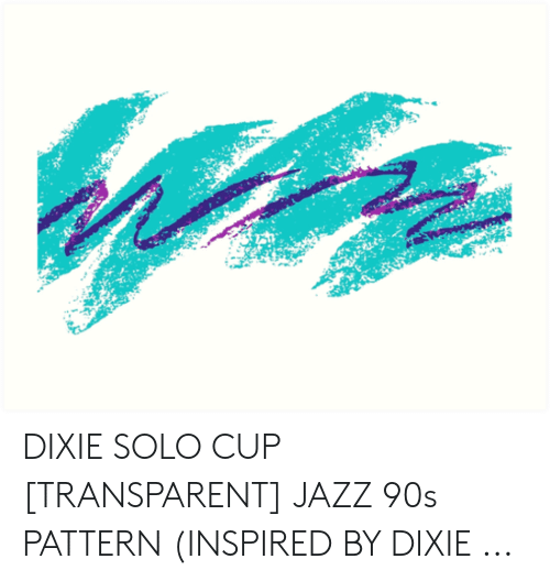 DIXIE SOLO CUP TRANSPARENT JAZZ 90s PATTERN INSPIRED BY