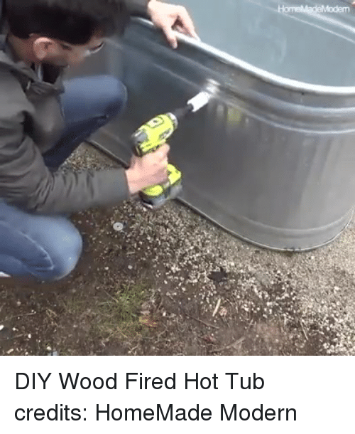 Diy Wood Fired Hot Tub Credits Homemade Modern Girl Meme