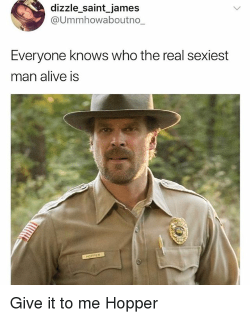 Alive, Funny, and The Real: dizzle saint_james  @Ummhowaboutno  Everyone knows who the real sexiest  man alive IS Give it to me Hopper
