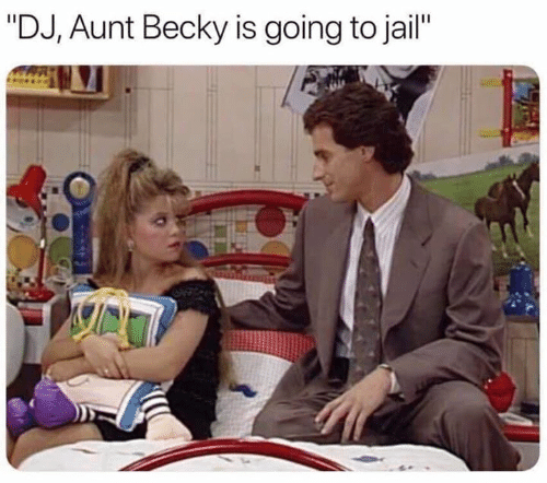 "Funny, Jail, and Becky: ""DJ, Aunt Becky is going to jail"