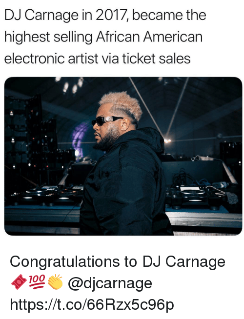 Memes, American, and Congratulations: DJ Carnage in 2017, became the  highest selling African American  electronic artist via ticket sales Congratulations to DJ Carnage 🎟💯👏 @djcarnage https://t.co/66Rzx5c96p