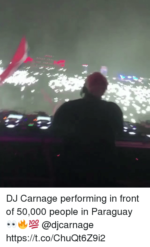 Carnage, Paraguay, and People: DJ Carnage performing in front of 50,000 people in Paraguay 👀🔥💯 @djcarnage https://t.co/ChuQt6Z9i2