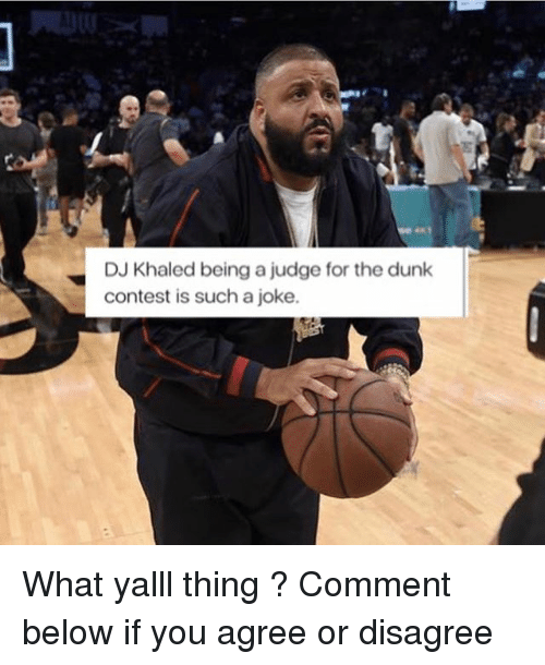 DJ Khaled, Dunk, and Memes: DJ Khaled being a judge for the dunk  contest is such a joke. What yalll thing ? Comment below if you agree or disagree