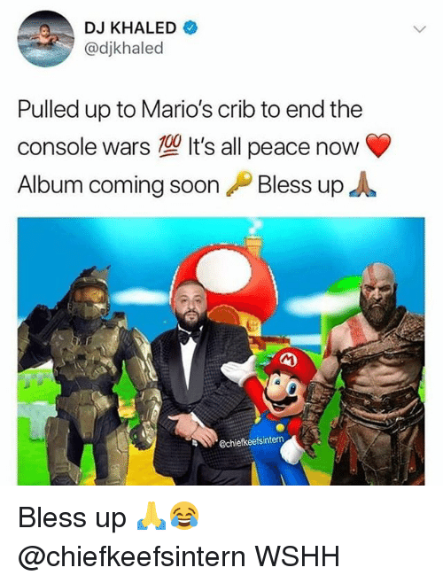 Bless Up, DJ Khaled, and Memes: DJ KHALED  @djkhaled  Pulled up to Mario's crib to end the  console wars It's all peace now  Album coming soon Bless up  echiekeefsintem Bless up 🙏😂 @chiefkeefsintern WSHH
