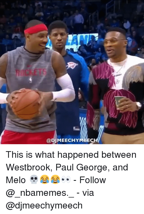 Memes, Paul George, and 🤖: @DjMEECHYMEEC This is what happened between Westbrook, Paul George, and Melo 💀😂😂👀 - Follow @_nbamemes._ - via @djmeechymeech