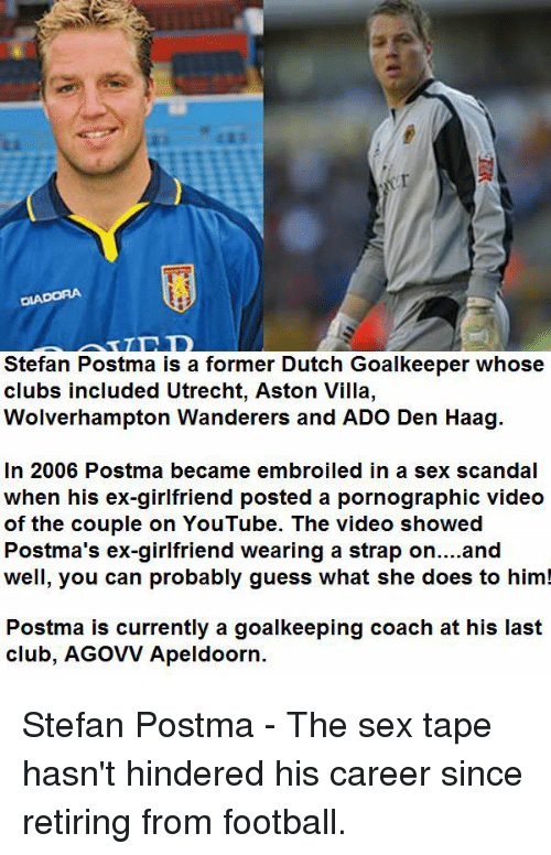Dladora Stefan Postma Is A Former Dutch Goalkeeper Whose Clubs Included Utrecht Aston Villa Wolverhampton Wanderers And Ado Den Haag In 2006 Postma Became Embroiled In A Sex Scandal When His Ex Girlfriend