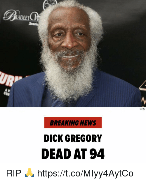 Memes News And Breaking DLES P Getty BREAKING NEWS DICK GREGORY