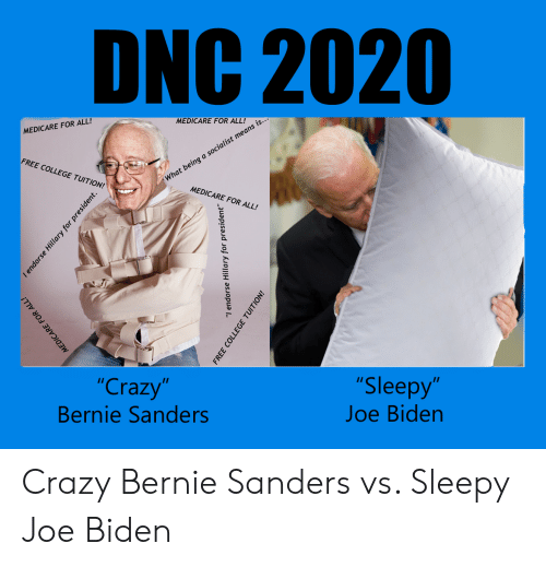 """Bernie Sanders, College, and Crazy: DNC 2020  MEDICARE FOR ALL!  MEDICARE FOR ALL!  is  means  FREE COLLEGE TUITION!  t being a socialist  Wha  MEDICARE FOR ALL!  """"Crazy""""  Bernie Sanders  9  Sleepy  Joe Biden  8 Crazy Bernie Sanders vs. Sleepy Joe Biden"""