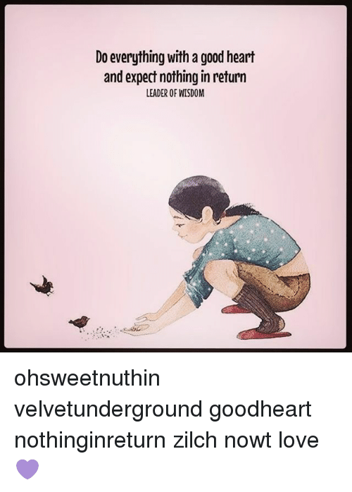 Do Everything With A Good Heart And Expect Nothing In Return Leader