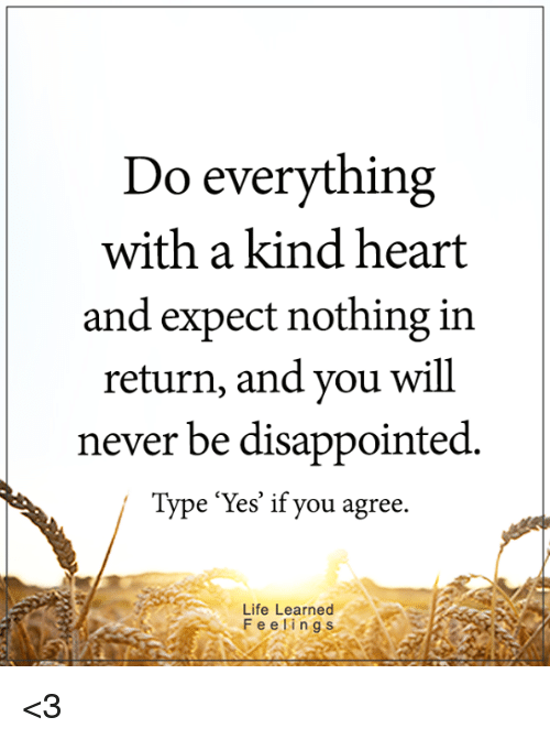 Disappointed, Life, And Memes: Do Everything With A Kind Heart And Expect  Nothing