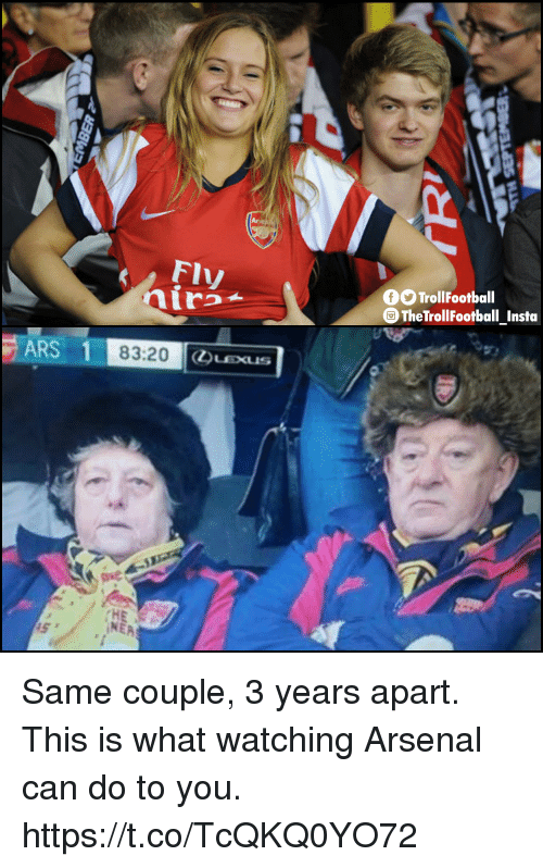 Arsenal, Memes, and 🤖: Do  Flv  OO TrollFootball  TheTrollFootball_Insta  ARS 1  HE  INEA Same couple, 3 years apart. This is what watching Arsenal can do to you. https://t.co/TcQKQ0YO72