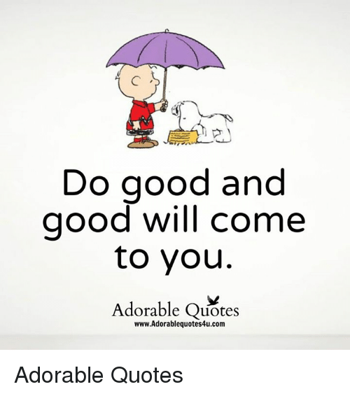 Do Good And Good Will Come To You Adorable Quotes