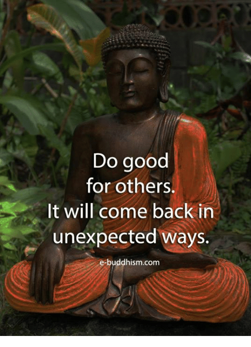 Memes, Good, and Buddhism: Do good  for others.  It will come back in  unexpected ways.  e-buddhism.com