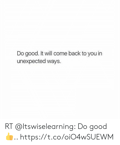 Funny, Good, and Back: Do good. It will come back to you in  unexpected ways. RT @Itswiselearning: Do good👍.. https://t.co/oiO4wSUEWM