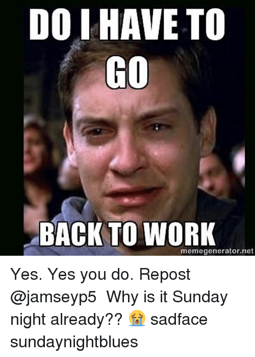 do i have to go back to work memegenerator net yes 26143851 do i have to go back to work memegeneratornet yes yes you do