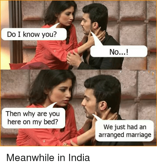 Marriage, Memes, and India: Do I know you?  Then why are you  here on my bed?  No...!  We just had an  arranged marriage Meanwhile in India
