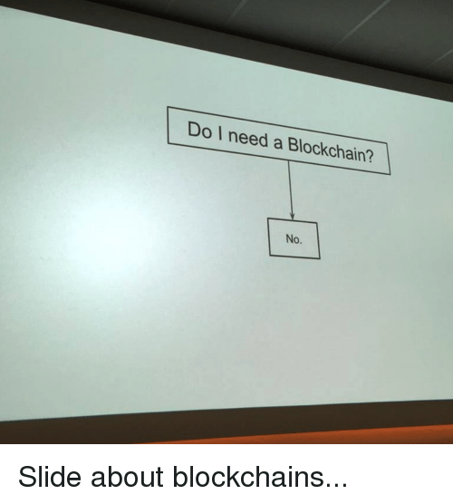 Do I Need a Blockchain? No | Programmer Humor Meme on ME ME