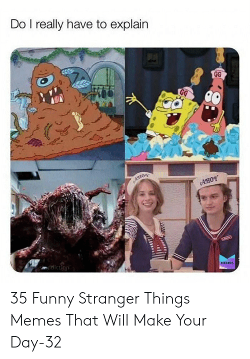 Funny, Gg, and Memes: Do I really have to explain  GG  GG  CAHO  AHOY  ddiction  HEHES 35 Funny Stranger Things Memes That Will Make Your Day-32