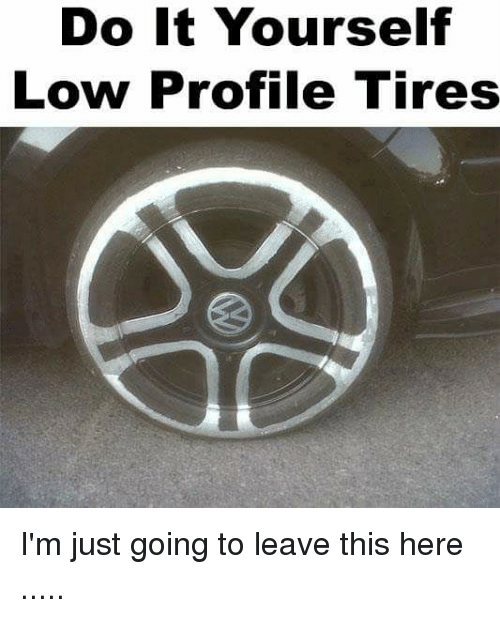 Do it yourself low profile tires im just going to leave this here lowes mechanic and ims do it yourself low profile tires im solutioingenieria Image collections