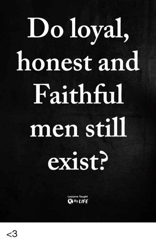 Memes, 🤖, and Still: Do loyal,  honest and  Faithful  men still  exist?  Lessons Taught  ByLIFE <3