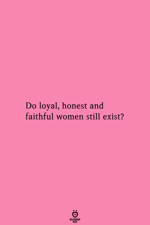 Women, Still, and Relationship: Do loyal, honest and  faithful women still exist?  RELATIONSHIP  ES
