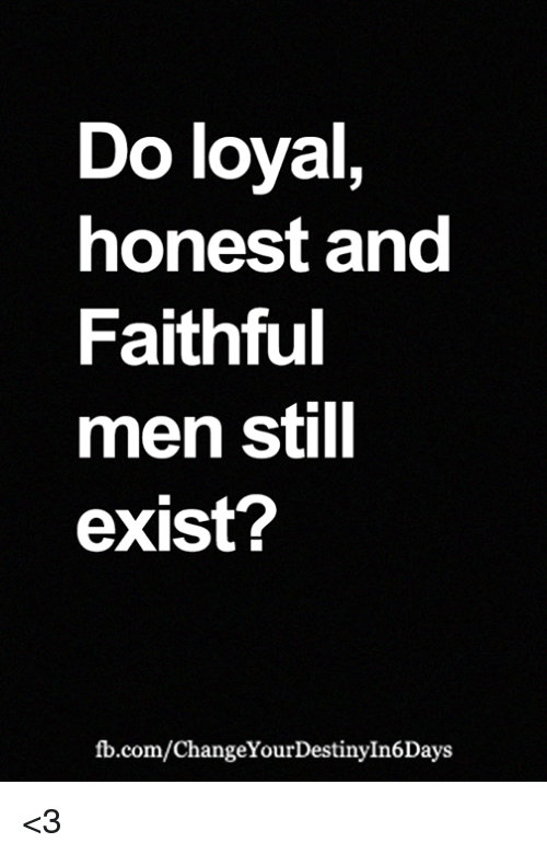 Do Loyal Nonest and Faithful Men Still Exist
