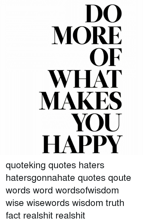 Do More Of What Makes You Happy Quoteking Quotes Haters
