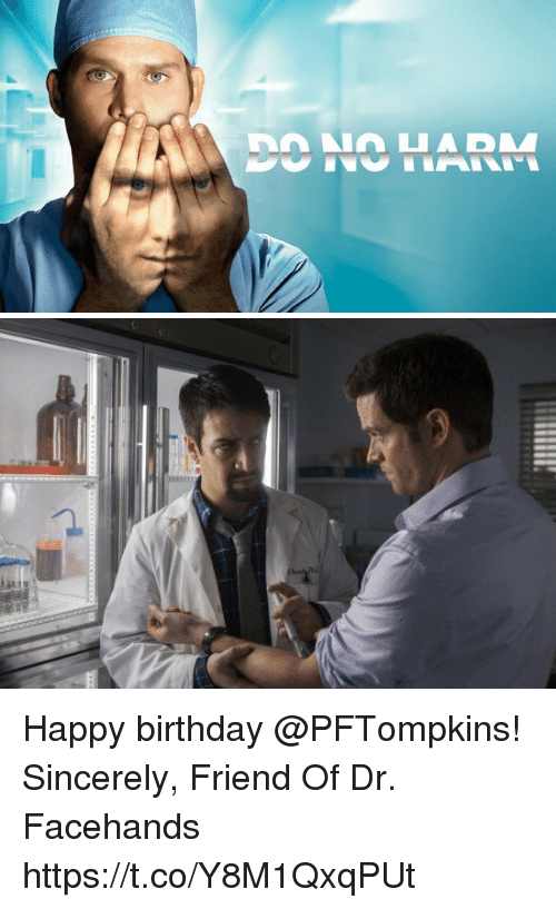 Birthday, Memes, and Happy Birthday: DO NO HARM Happy birthday @PFTompkins! Sincerely, Friend Of Dr. Facehands https://t.co/Y8M1QxqPUt