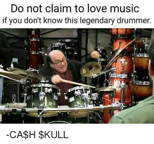 Memes, Drummers, and 🤖: Do not claim to love music  if you don't know this legendary drummer. -CA$H $KULL