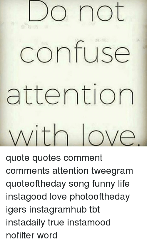 Do Not Confuse Attention With Love Quote Quotes Comment ...