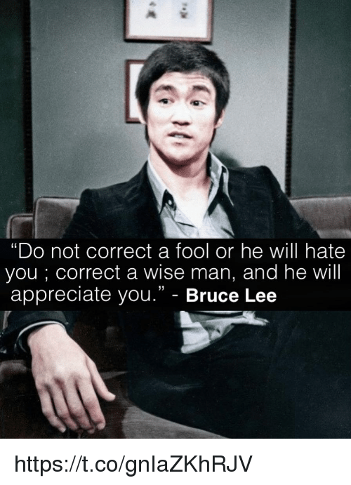 Do Not Correct A Fool Or He Will Hate You Correct A Wise Man And He