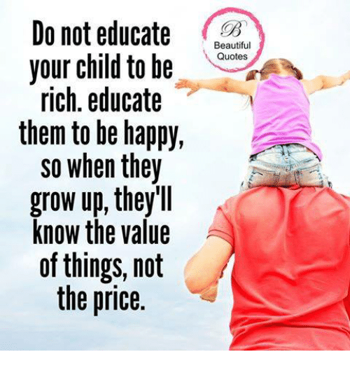 Do Not Educate 3 Beautiful Quotes Your Child To Be Rich Educate Them