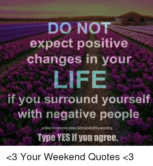 Do Not Expect Positive Changes In Your Life If You Surround Yourself