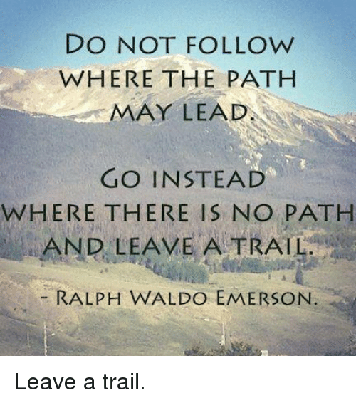do-not-follow-where-the-path-may-lead-go
