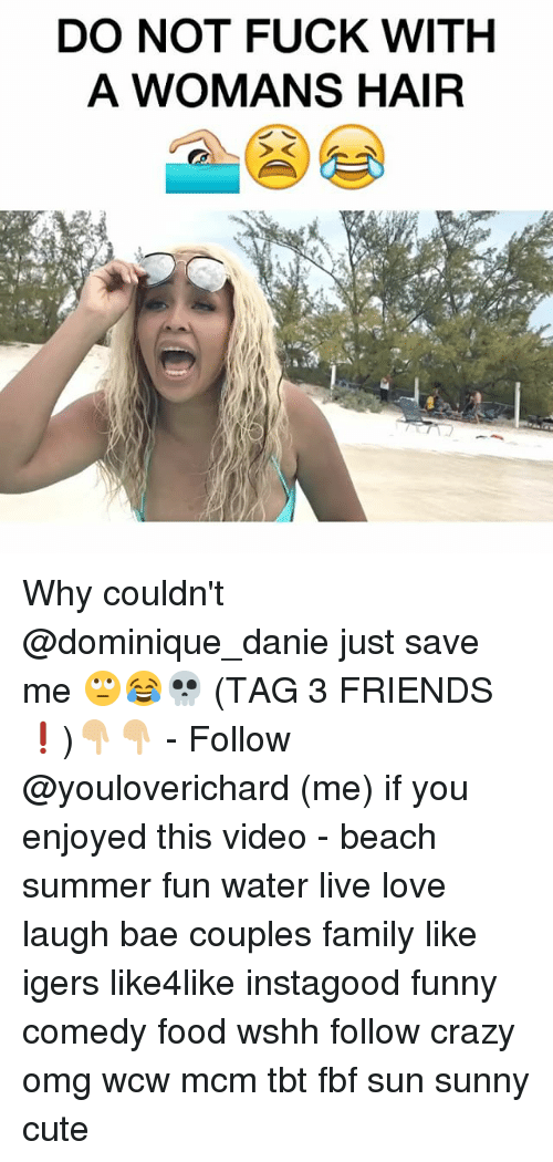Bae, Crazy, and Cute: DO NOT FUCK WITH  A WOMANS HAIR Why couldn't @dominique_danie just save me 🙄😂💀 (TAG 3 FRIENDS❗️)👇🏼👇🏼 - Follow @youloverichard (me) if you enjoyed this video - beach summer fun water live love laugh bae couples family like igers like4like instagood funny comedy food wshh follow crazy omg wcw mcm tbt fbf sun sunny cute