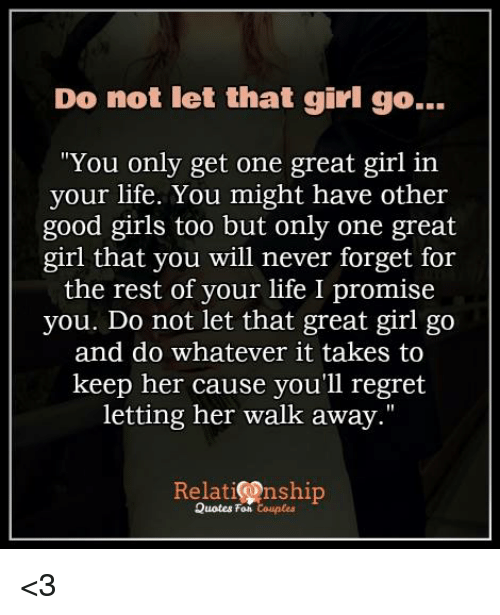 Do Not Let That Girl Go You Only Get One Great Girl in Your Life