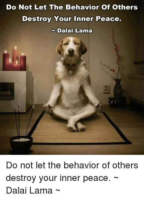 do not let the behavior of others destroy your inner peace dalai