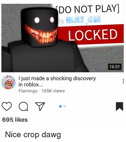 Do Not Play Ent Locked 1601 L Just Made A Shocking Discovery - funny memes flamingo roblox 2 the collection of epic memes