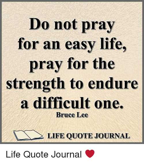 Do Not Pray For An Easy Life Pray For The Strength To Endure A